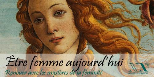 Etre femme aujourd'hui : Renouer avec les mystères de la féminité